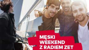 Męski Weekend z Radiem ZET