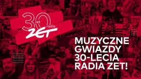 Muzyczne gwiazdy 30-lecia Radia ZET!