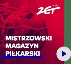 Mistrzowski magazyn piłkarski w Radiu ZET pn-sb. po 9:45; nd. po 8:45